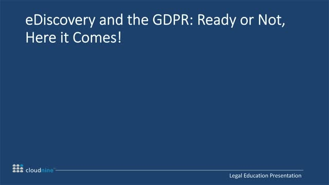 eDiscovery and the GDPR: Ready or Not, Here it Comes!