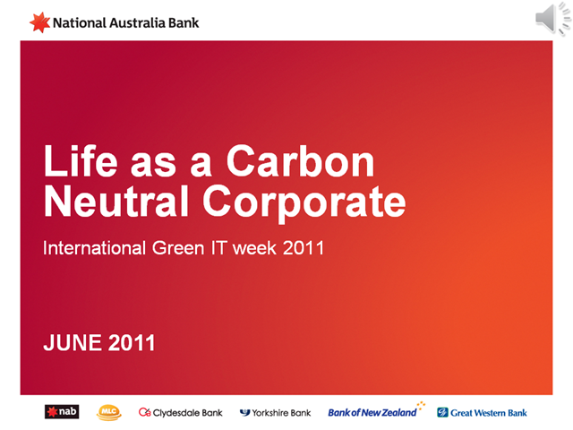 Green IT Week - NAB, Life as a Carbon Neutral Corporate