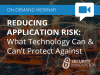Reducing Application Risk:  What Technology Can & Can't Protect Against