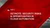 Keynote: Security Risks & Opportunities in Cloud Automation