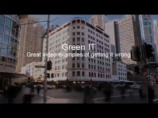 Green IT - great video examples of getting it wrong