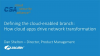 Defining the cloud-enabled branch: How cloud apps drive network transformation