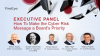 [EXECUTIVE PANEL] How To Make the Cyber Risk Message a Board's Priority