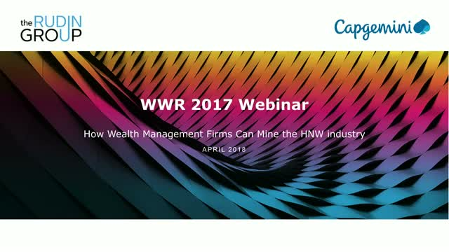 World Wealth Report 2017:  How Wealth Management Firms Can Mine the HNW industry