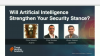 Will Artificial Intelligence Strengthen Your Security Stance?