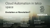 Cloud Automation in Telecommunications: Evolution or Revolution?