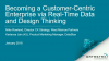 Becoming a Customer-Centric Enterprise Via Real-Time Data and Design Thinking