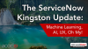 The ServiceNow Kingston Update: Machine Learning, AI, UX, Oh My!