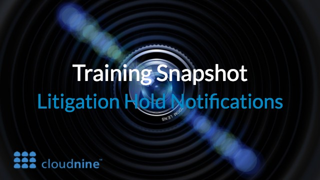 Training Snapshot: Litigation Hold Notifications from CloudNine