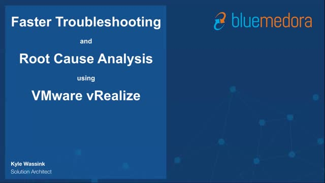 Faster Troubleshooting and Root Cause Analysis using VMware vRealize