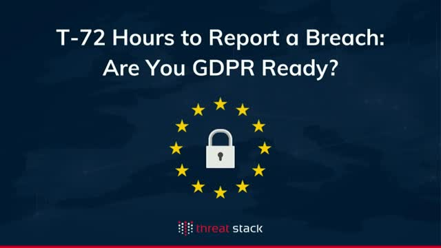 T-72 Hours to Report a Breach: Are you GDPR Ready?
