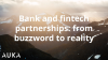 Bank and Fintech Partnerships: From buzzword to reality
