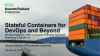Stateful containers for DevOps and Beyond