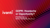 GDPR: Headache or Opportunity?