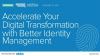 Accelerating Your Digital Transformation with Better Identity Management