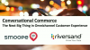 Conversational Commerce – The next phase of omnichannel customer experience