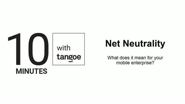 Net Neutrality – What does it really mean for Enterprise Mobility?
