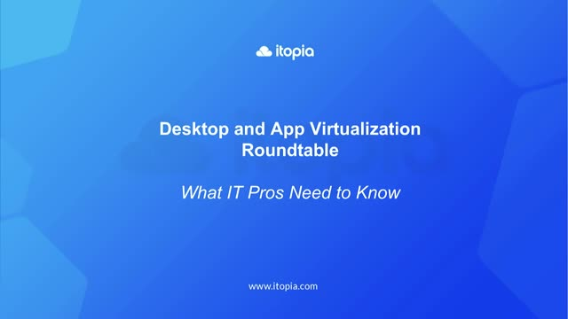 Desktop & App Virtualization Roundtable: What IT professionals need to know