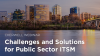 Challenges and Solutions for Public Sector ITSM Implementation