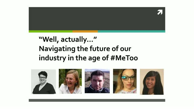 'Well, actually...' - Navigating the future of our industry in the age of #MeToo