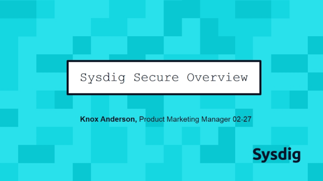 Sysdig Secure Overview