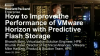 How to Improve the Performance of VMware Horizon 7 with Predictive Flash Storage