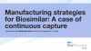 Manufacturing strategies for Biosimilar: A case of continuous capture
