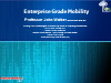Enterprise Grade Mobility: Opportunities & Challenges