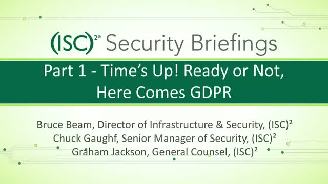 (ISC)2 Part 1 - Time's Up! Ready or Not, Here Comes GDPR