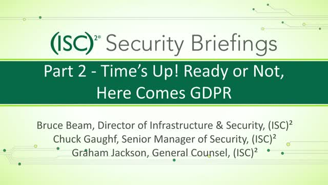 (ISC)2 Part 2 – Time's Up! Ready or Not, Here Comes GDPR