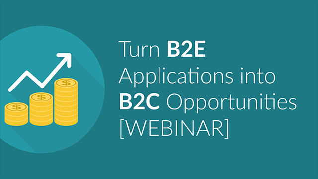 Turn Internal B2E Applications into B2C Opportunities