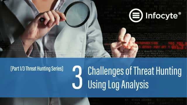 3 Challenges of Threat Hunting Using Log Analysis- [1/3 Threat Hunting Series]