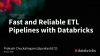 Fast and Reliable ETL Pipelines with Databricks