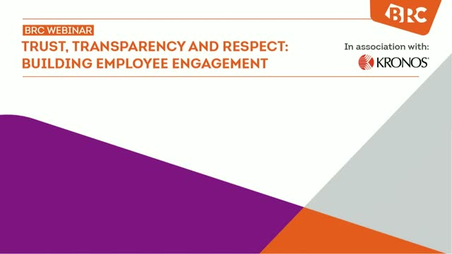 BRC/KRONOS Webinar - Trust, Transparency & Respect: Building Employee Engagement