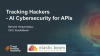 Tracking Hackers - AI cybersecurity for APIs