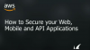 How to Secure Your Web, Mobile, and API-Based Applications