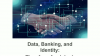 Data, banking and identity: Time for a fresh look