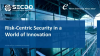 Risk-Centric Security in a World of Innovation