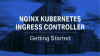 NGINX Kubernetes Ingress Controller: Getting Started