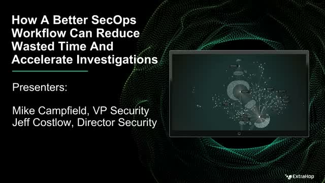 How A Better SecOps Workflow Can Reduce Wasted Time & Accelerate Investigations