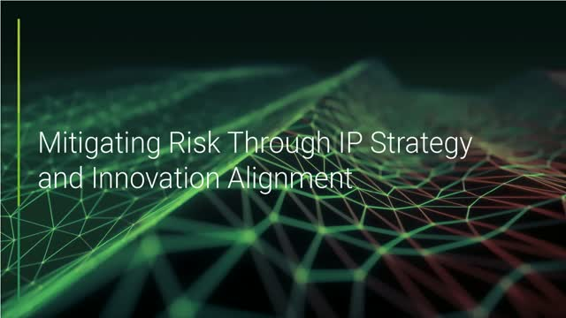 Mitigating risk through IP strategy and innovation alignment
