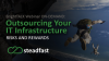 Outsourcing Your IT Infrastructure: Risks and Rewards
