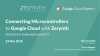 Connecting Microcontrollers to Google Cloud with Zerynth