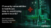IT security vulnerabilities in healthcare. How to avoid losing patient records?