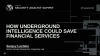 How underground intelligence could save financial services