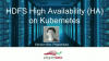 HDFS High Availability (HA) on Kubernetes