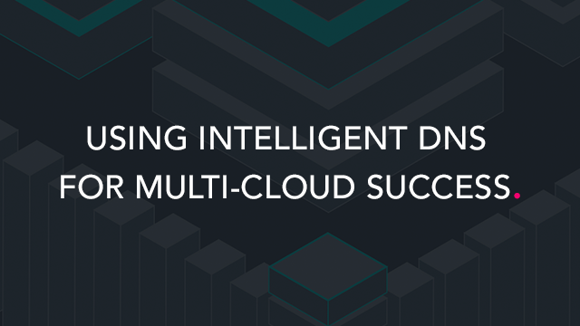 Using Intelligent DNS for Multi-Cloud Success