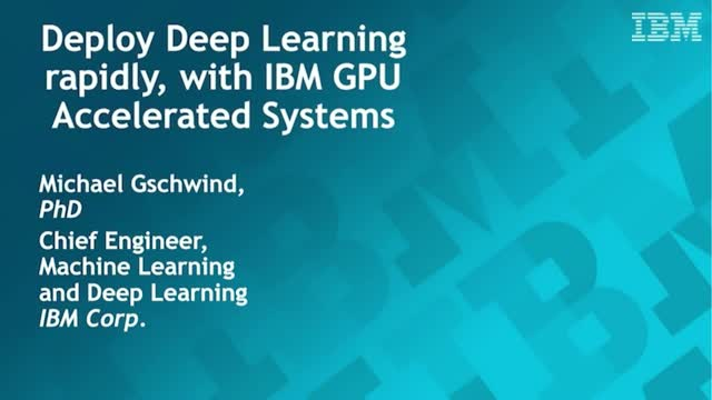 Deploy Deep Learning rapidly, with IBM GPU Accelerated Systems