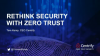 Rethink Your Approach to Enterprise Security Zero Trust Update with Tom Kemp