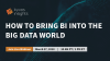 How to Bring BI into the Big Data World